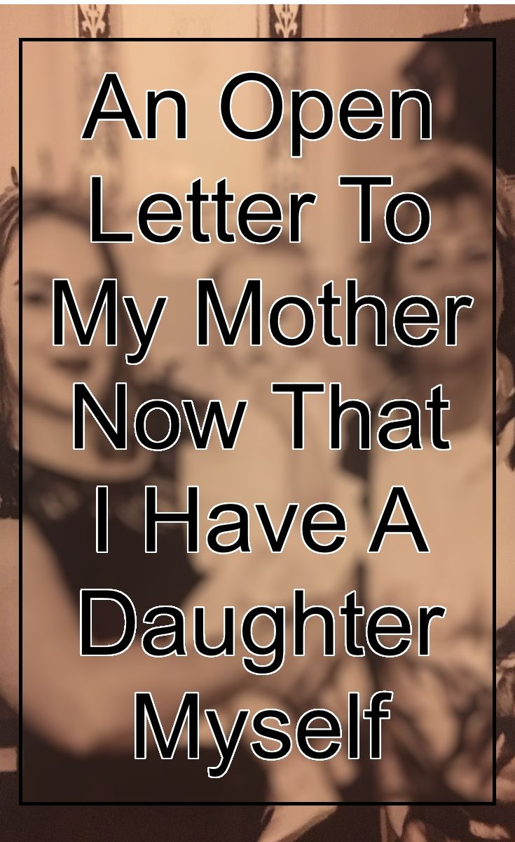 open letter to mother now i have daughter