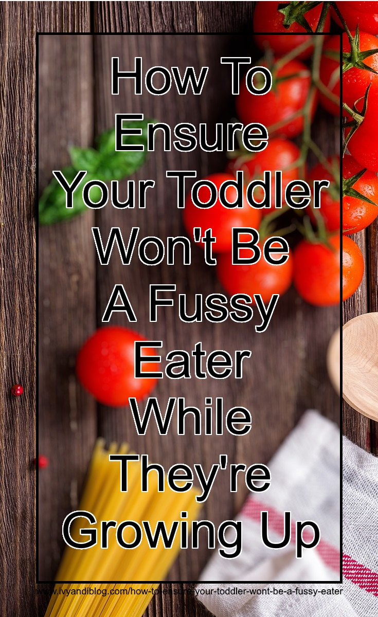 Stop Your Toddler Being A Fussy Eater - Pinterest - Ivy and I Blog - Discussion
